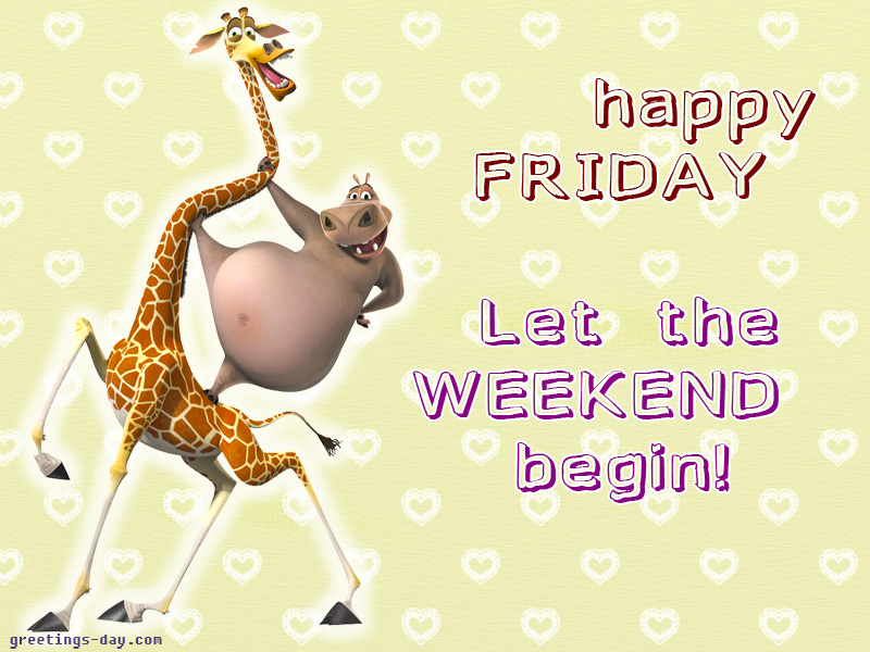 Friday ecard. Let the weekend begin! Share to you friend free ecard.