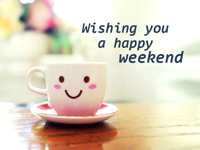 Wishing You a Happy Weekend. Free Daily Ecards
