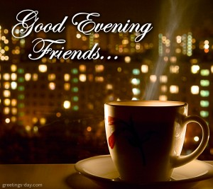 Good evening friends