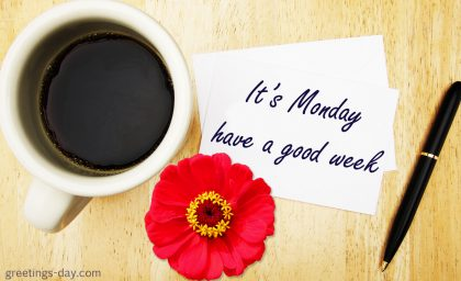 It's Monday. Have a Good Week