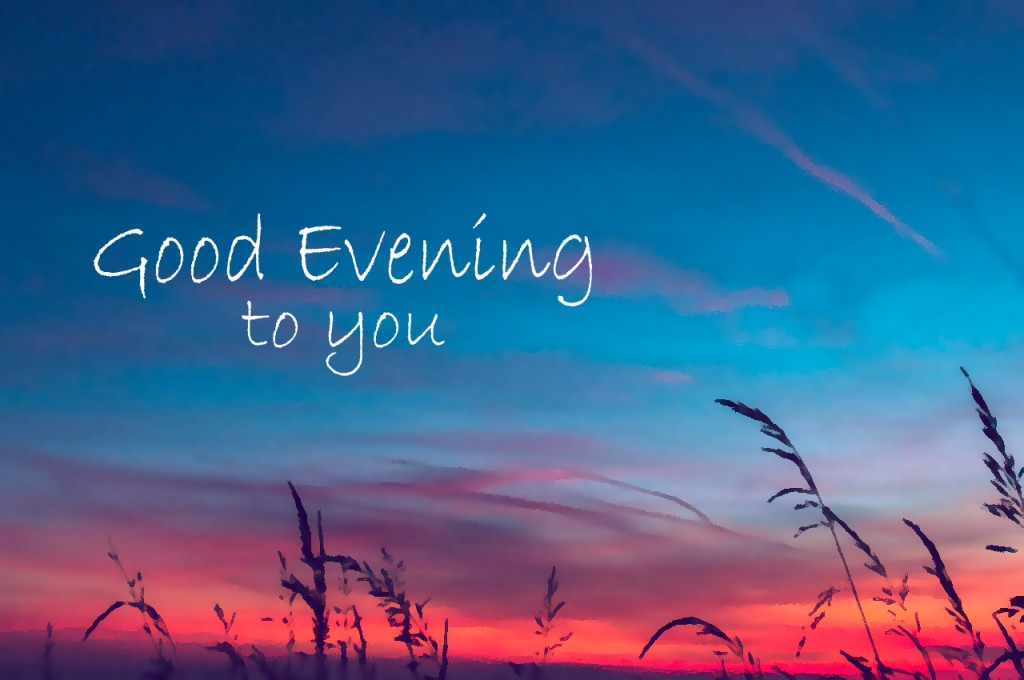 good evening to you