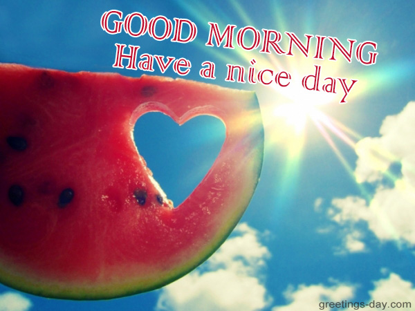 Good Morning My Love And Have A Nice Day : Good morning have a nice day free pics greetings