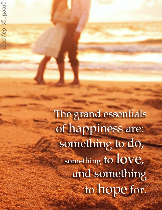 The grand essentials of happiness…