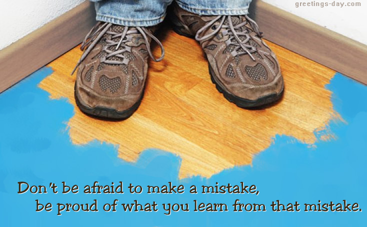 Don't be afraid to make a mistake