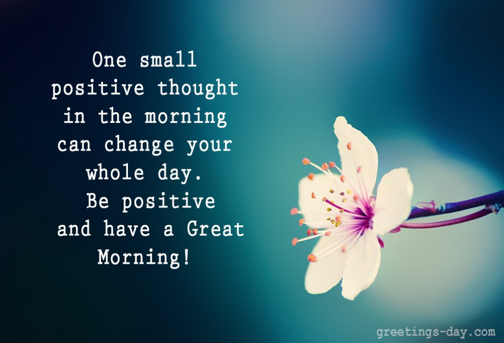 One small positive thought in the morning can change your whole day ...: greetings-day.com/good-morning-best-pictures-animated-pics-wishes.html