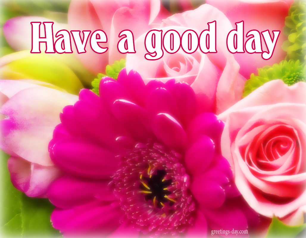 Have a Good Day – Free Photos, Wishes, Images