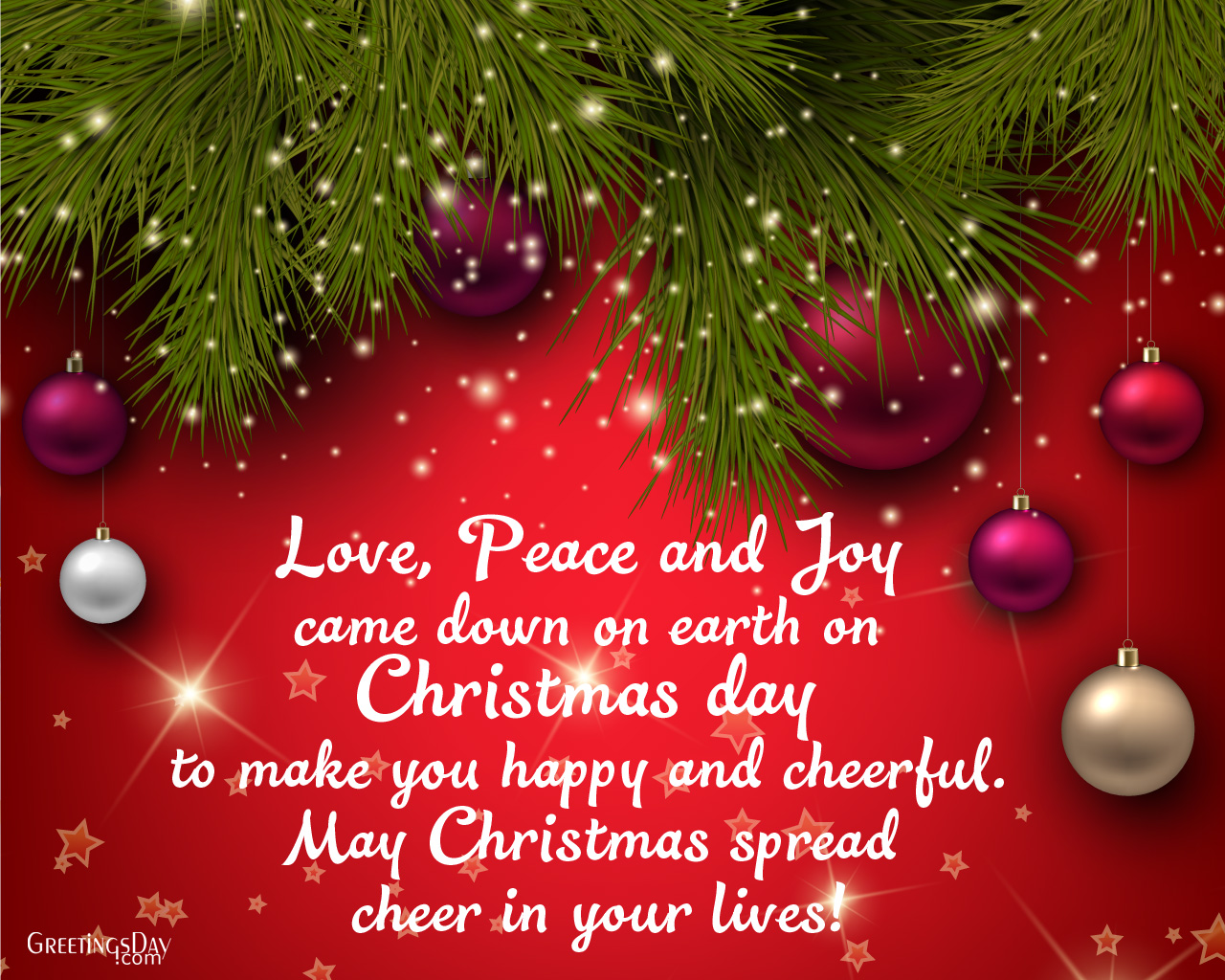 Love, Peace And Joy Came On Earth On Christmas Day To Make You Happy And  Cheerful. May Christmas Spread Cheer In Your Lives! Xmas Quote Pictures