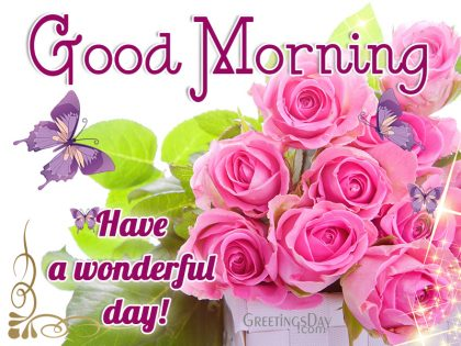Good Morning. Have a wonderful Day!
