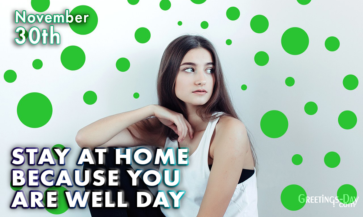 Stay at Home Because You are Well Day
